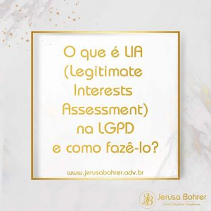 O que é LIA (Legitimate Interests Assessment) na LGPD e como fazê-lo?